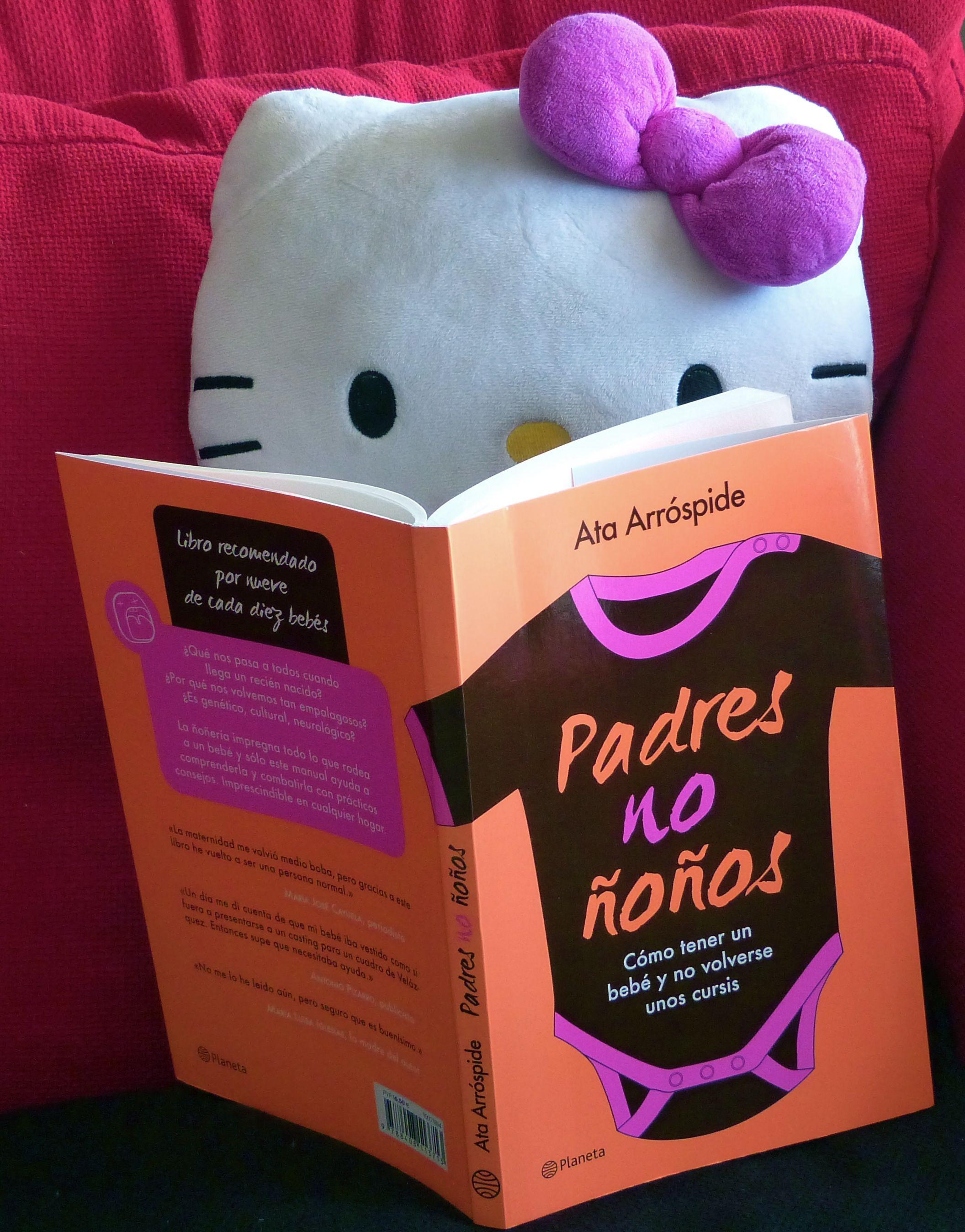Padres no ñoños, o cómo tener un bebé y no volverse unos cursis. Por Ata Arróspide. Ed. Planeta.