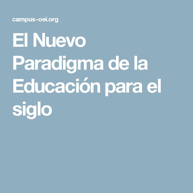 El Nuevo Paradigma De La Educación Para El Siglo Educacion Didactico Paradigmas