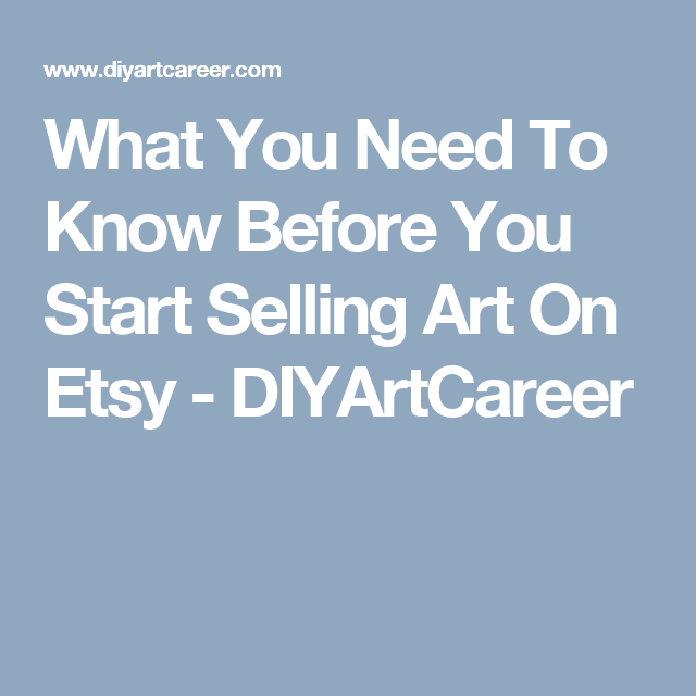 What You Need To Know Before You Start Selling Art On Etsy - DIYArtCareer