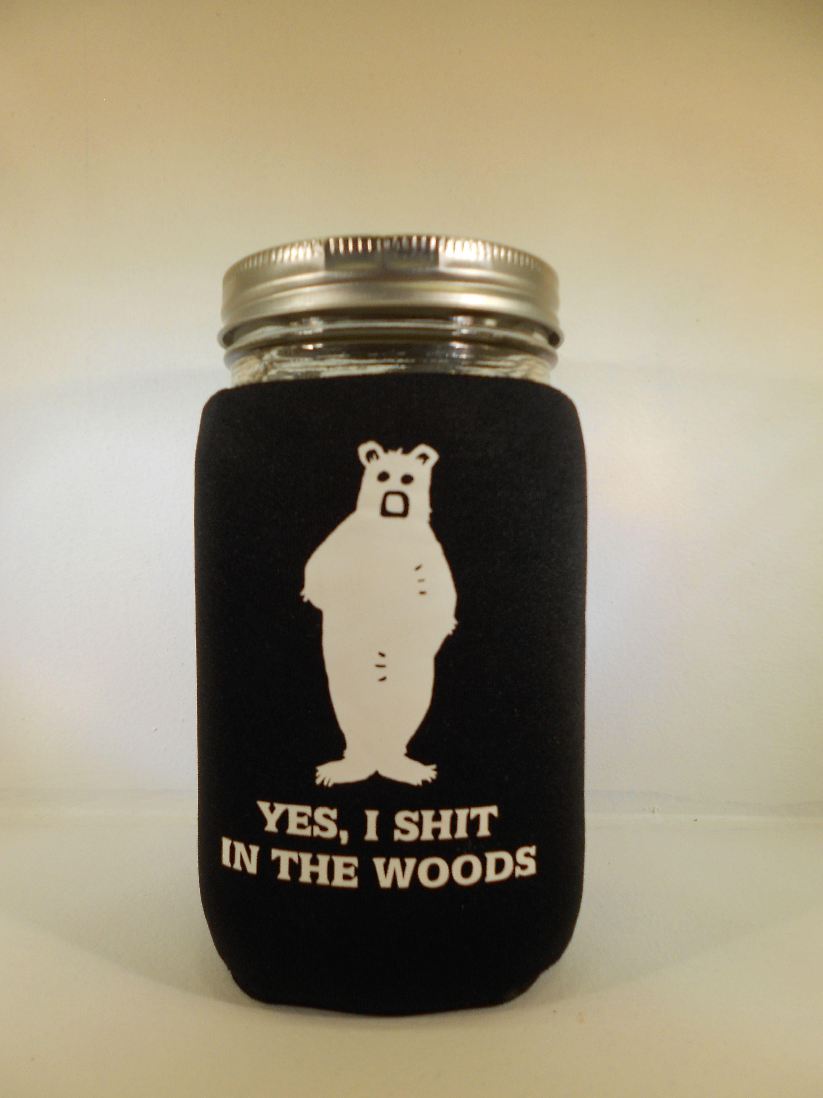 Yes I sh*t in the wood! Quart Mason Jar Koosie