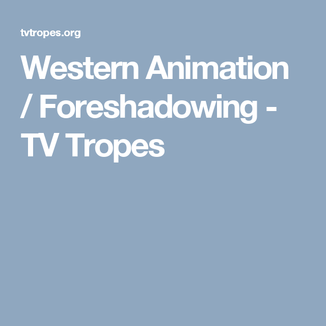 Western Animation / Foreshadowing - TV Tropes This is a