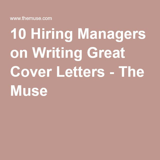 10 Hiring Managers on Writing Great Cover Letters - The Muse - great cover letters