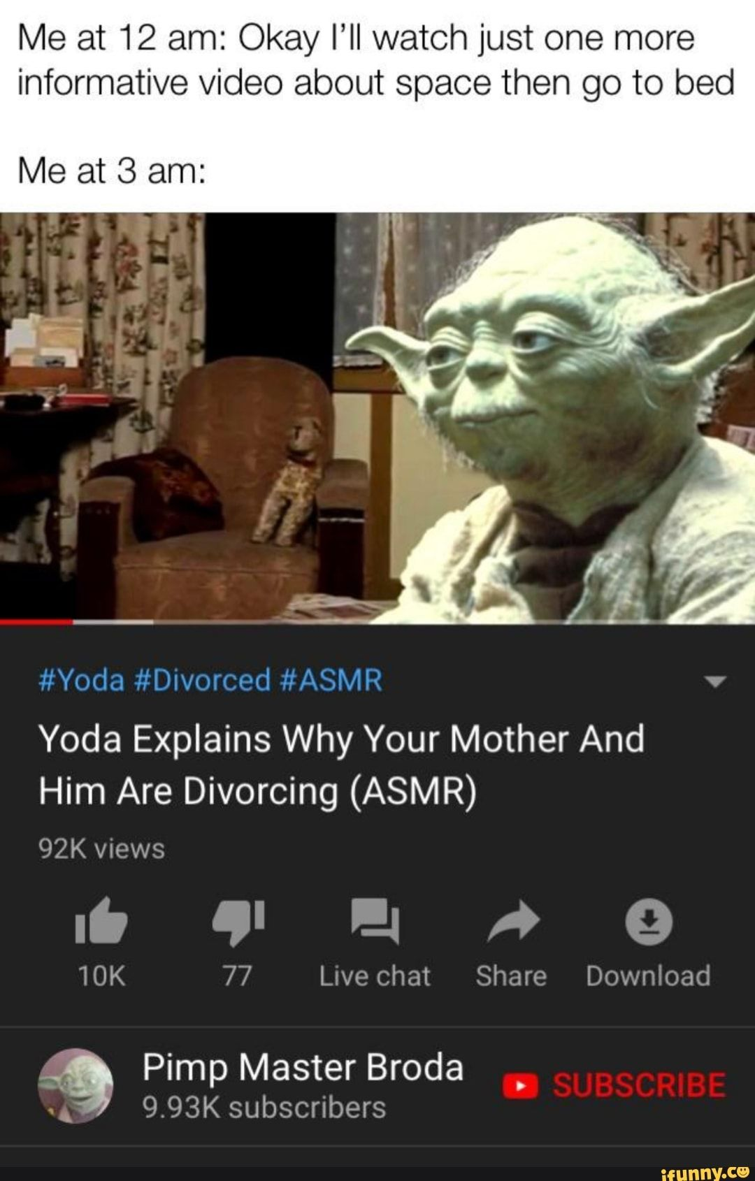 Me At 12 Am Okay I Ll Watch Just One More Informative Video About Space Then Go To Bed Me At 3 Am M Slim 1 V Yoda Explains Why Your