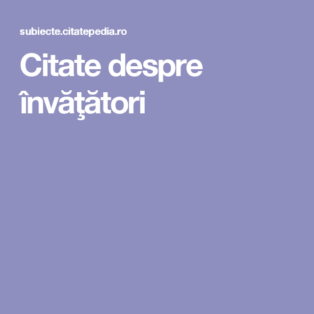 citate despre invatatori Citate despre învăţători | Projects to Try | Pinterest | Projects  citate despre invatatori