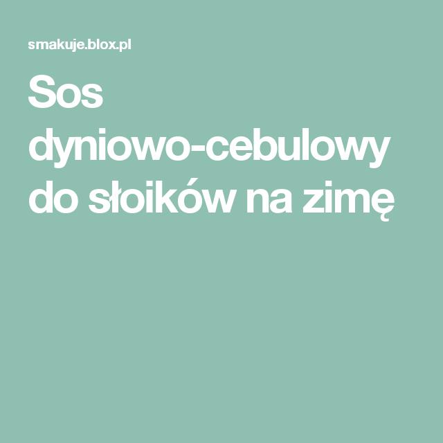Sos Dyniowo-cebulowy Do Słoików Na Zimę