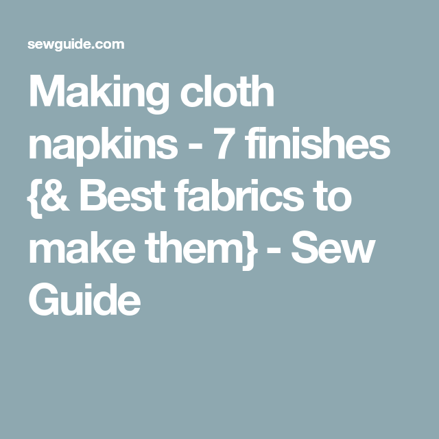 Making cloth napkins - 7 finishes {& Best fabrics to make them #clothnapkins
