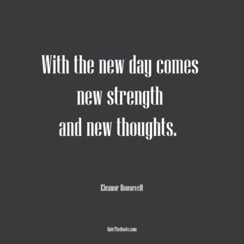 Motivational Quotes With The New Day Comes New Strength And New Thoughts.  Eleanor Roosevelt