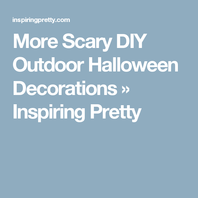 More Scary DIY Outdoor Halloween Decorations » Inspiring Pretty