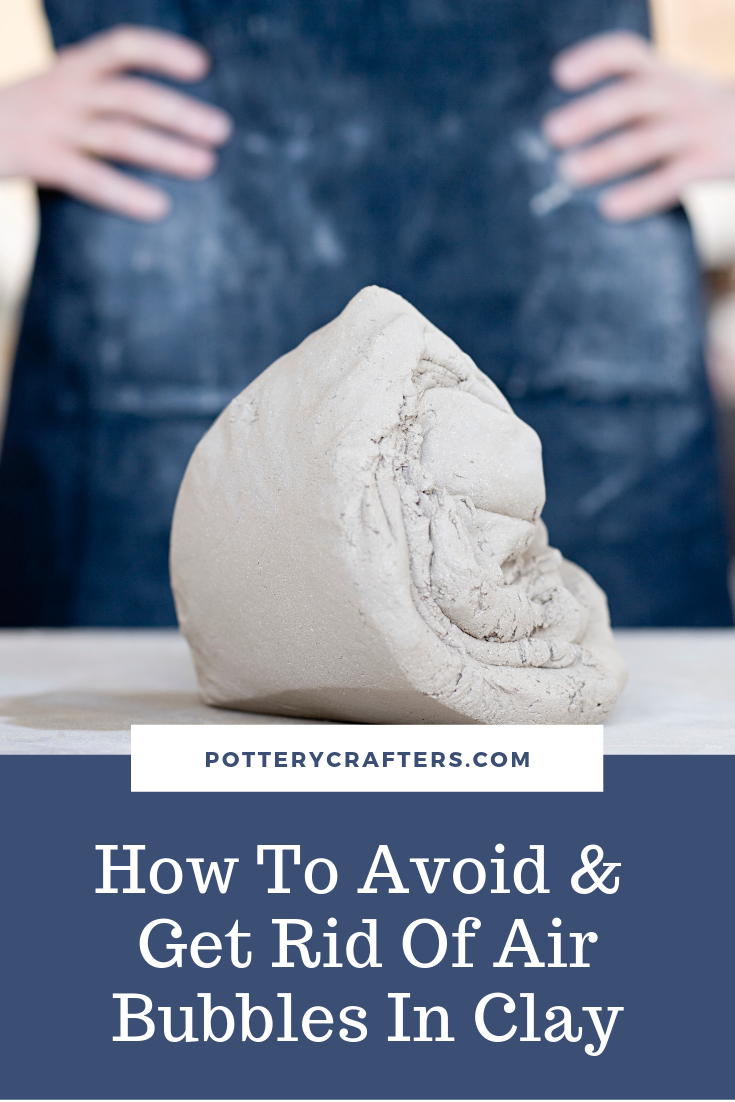 How To Avoid And Get Rid Of Air Bubbles In Clay