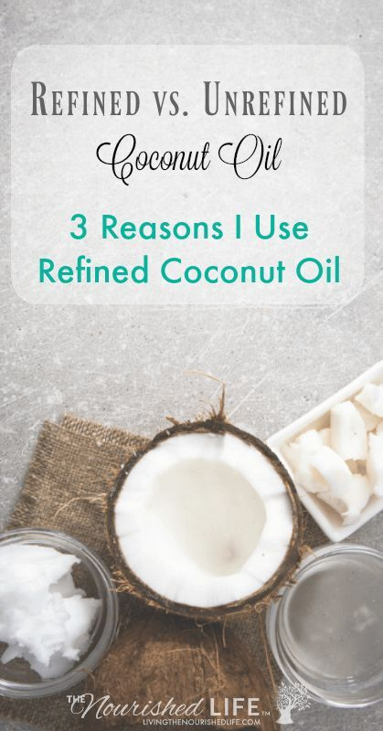 Why I Use Refined Vs Unrefined Coconut Oil The Nourished Life Refined Coconut Oil Unrefined Coconut Oil Real Food Recipes