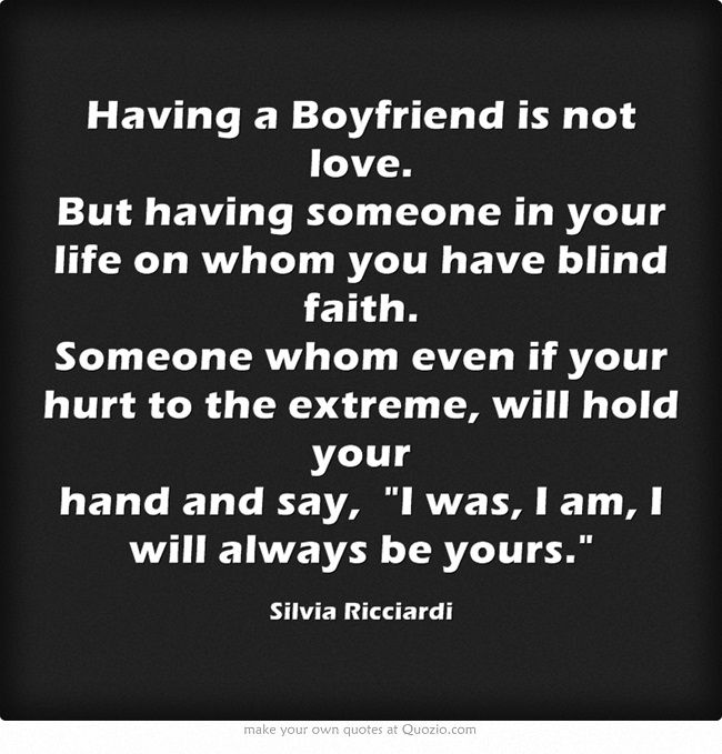 Quotes About Having Someone In Your Life: Having A Boyfriend Is Not Love. But Having Someone In Your