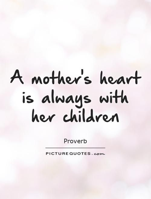 A mother's heart is always with her children. Picture Quotes