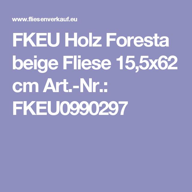 FKEU Holz Foresta Beige Fliese X Cm ArtNr FKEU - Fliesen abriebklasse bad