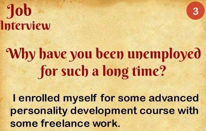 The best answer if you are unemployed for a long time, and your - best interview answers