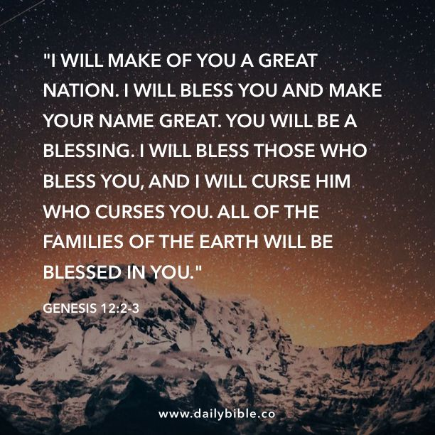 Genesis 12 2 3 I Will Make Of You A Great Nation I Will Bless You And Make Your Name Great You Will Be A Ble Word Of God Personal Devotions Scripture Memory