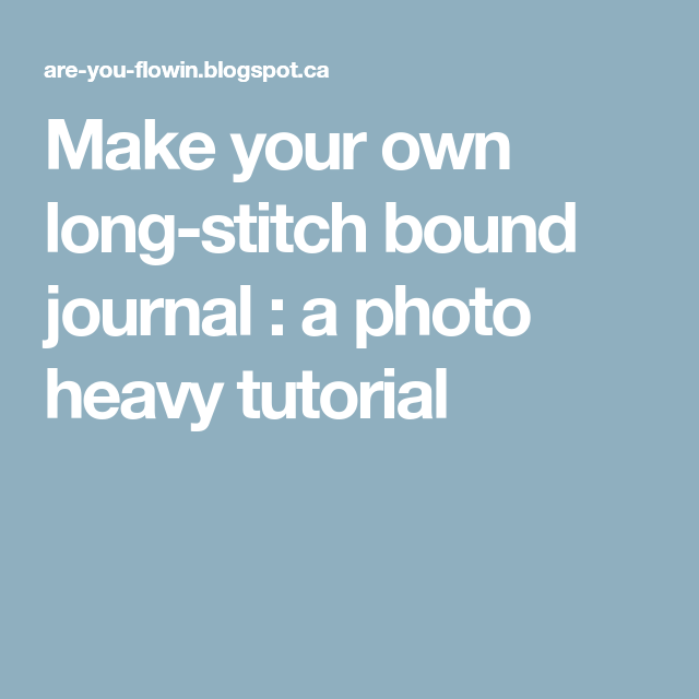Make Your Own Long-stitch Bound Journal : A Photo Heavy