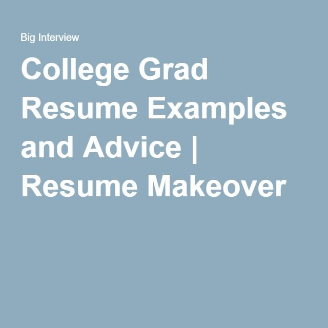 College Grad Resume Examples and Advice Resume Makeover - how to make a college resume