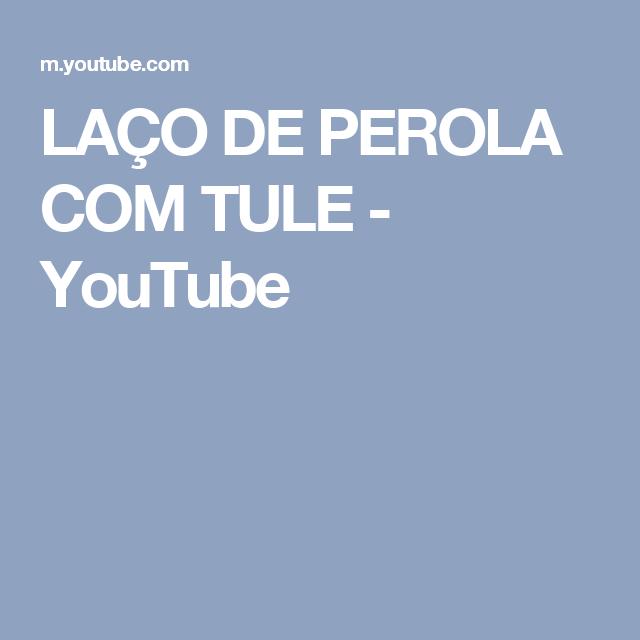 LAÇO DE PEROLA COM TULE - YouTube