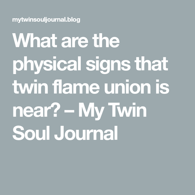 What are the physical signs that twin flame union is near