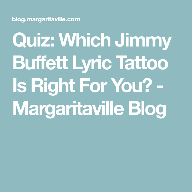 Quiz: Which Jimmy Buffett Lyric Tattoo Is Right For You