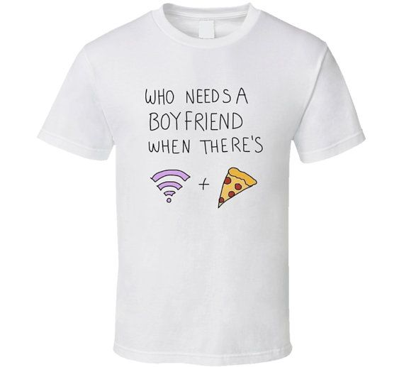 Who Needs A Boyfriend When There's WIFI  Pizza by TeenTShirts