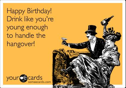Gallery For Funny Drinking Birthday Ecards LOL – Drinking Birthday Cards