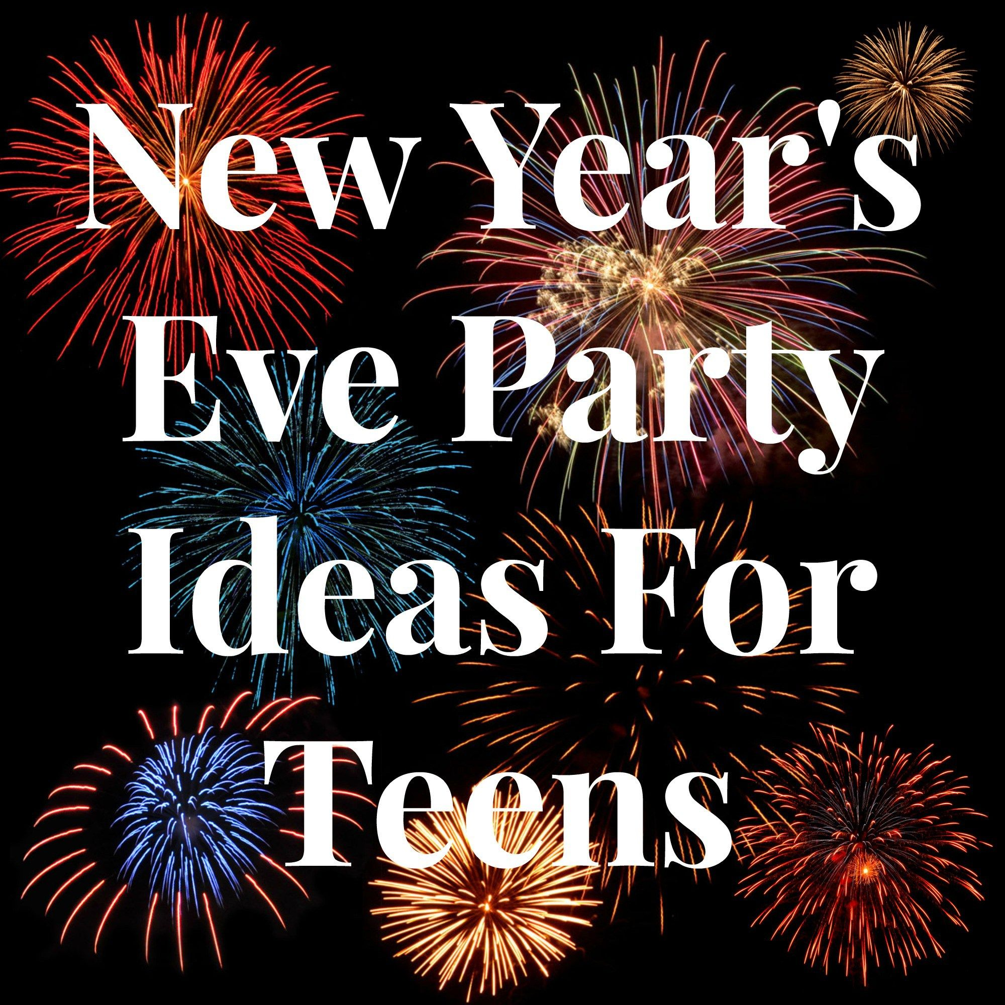 Nye Party Ideas For Teens Holiday Ideals Recipes Pinterest