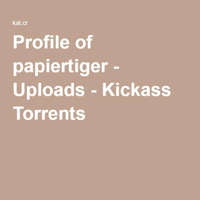 Profile of papiertiger - Uploads - Kickass Torrents