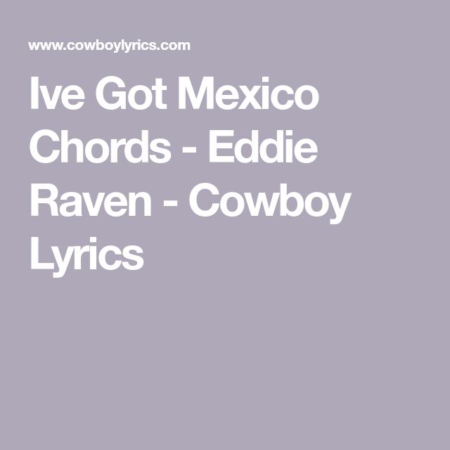 Ive Got Mexico Chords Eddie Raven Cowboy Lyrics Country Music