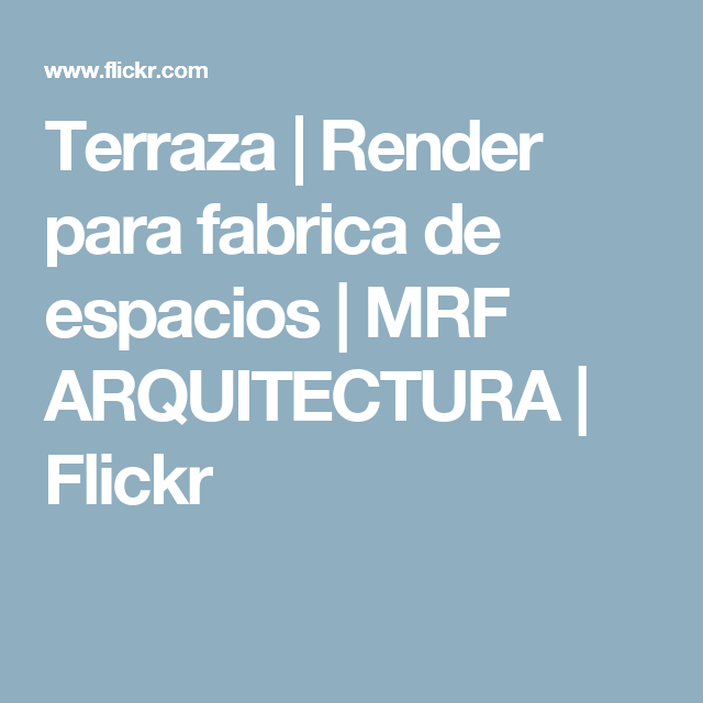 Terraza | Render para fabrica de espacios | MRF ARQUITECTURA | Flickr