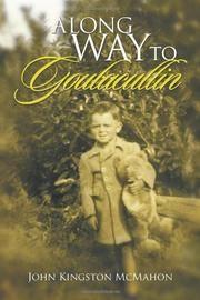 A LONG WAY TO GOULACULLIN by John Kingston McMahon