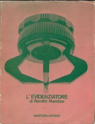 MAMBOR Renato, L'evidenziatore. Milano, Multhipla Edizioni, 1975.