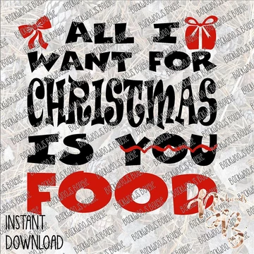 All I want for Christmas is Food INSTANT DOWNLOAD print