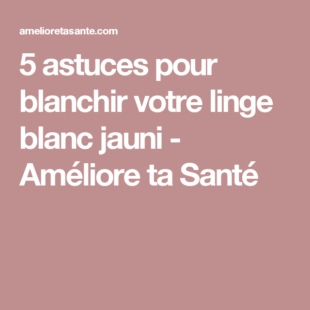 5 astuces pour blanchir votre linge blanc jauni trucs et. Black Bedroom Furniture Sets. Home Design Ideas
