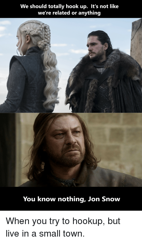 Funny Jon Snow And Live We Should Totally Hook Up It S Not