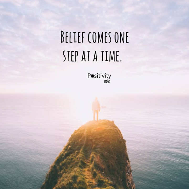 Belief Comes One Step At A Time Positivitynote Upliftingyourspirit Positivity Notes Belief Quotes Morning Mantra