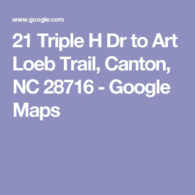 21 Triple H Dr To Art Loeb Trail Canton Nc 28716 Google Maps