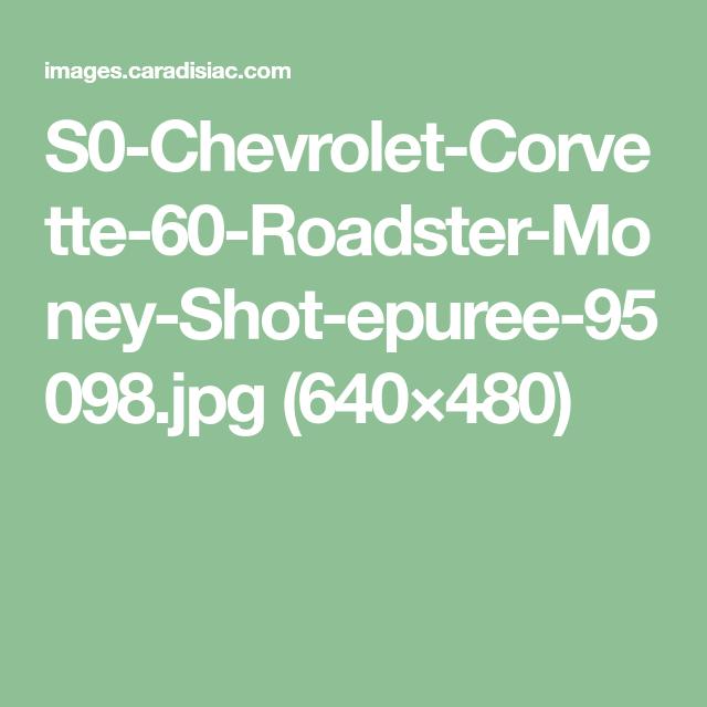 S0-Chevrolet-Corvette-60-Roadster-Money-Shot-epuree-95098.jpg (640×480)