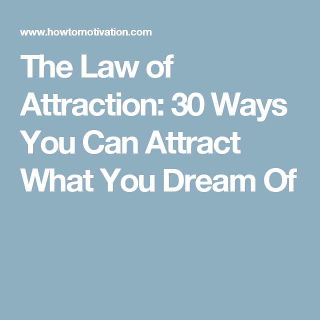 The Law of Attraction: 30 Ways You Can Attract What You Dream Of