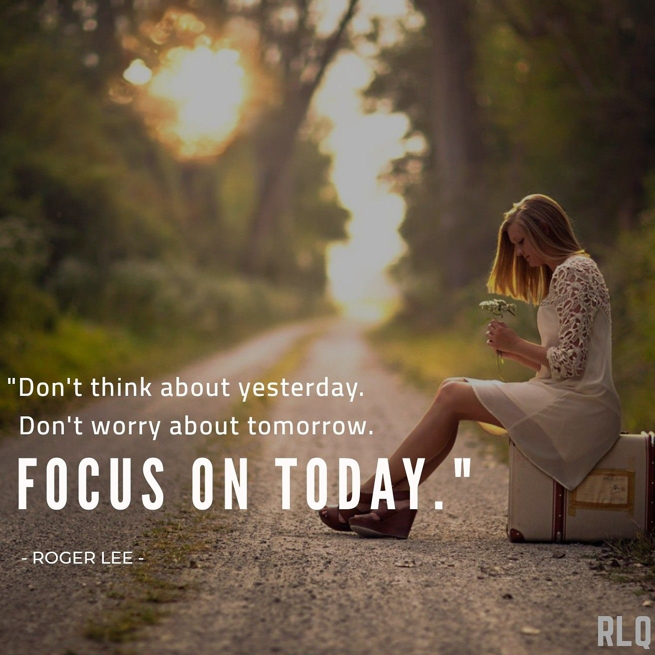 Don T Think About Yesterday Don T Worry About Tomorrow Focus On Today Rogerleequotes Today Dont Worry About Tomorrow Tomorrow Quotes Don T Worry Quotes