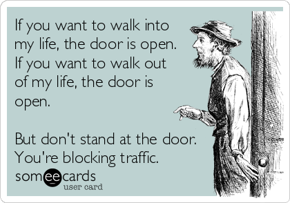 If You Want To Walk Into My Life The Door Is Open If You Want To