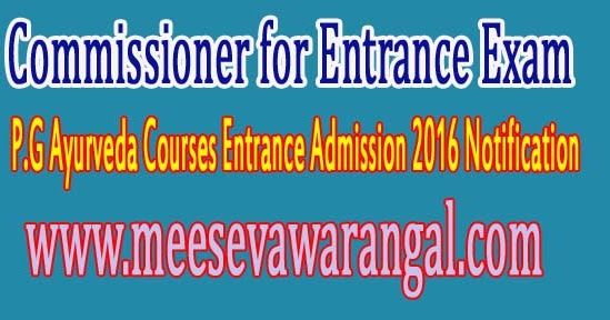 Commissioner for Entrance Exam P.G Ayurveda Courses Entrance Admission 2016 Notification     Commissioner for Entrance Exam P.G Ayurveda C...