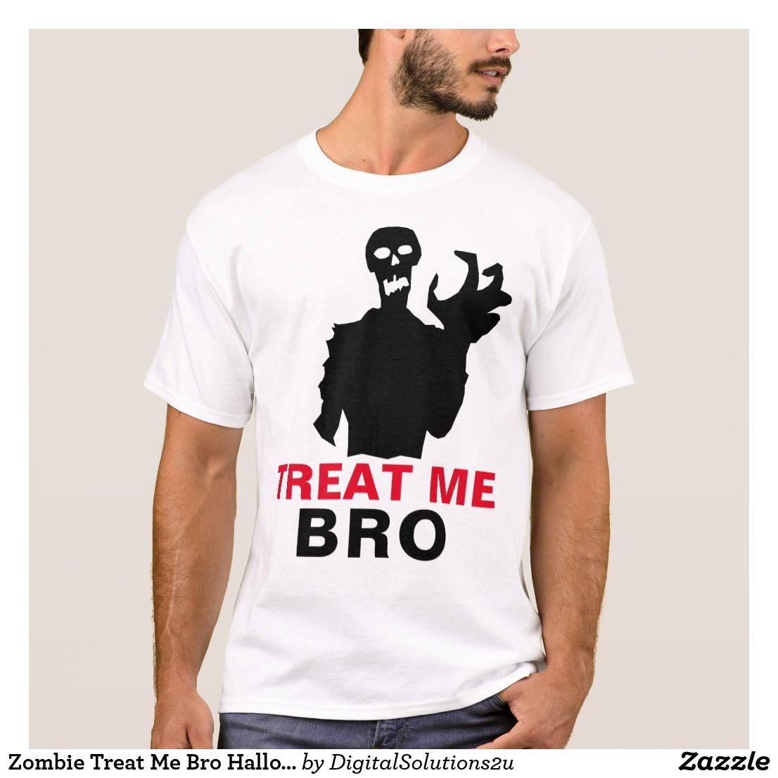 Design your own t shirt zazzle - Zombie Treat Me Bro Halloween Funny Customizable T Shirt