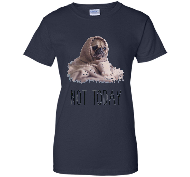 Not Today Pug T Shirt Funny Cute Blanket Dog Tee shirt