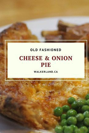 Photo of Old Fashioned Cheese and Onion Pie Recipe • Walkerland