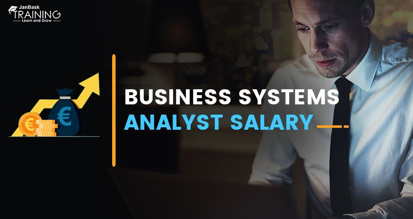 What Is The Business System Analyst S Salary Business Systems Business Analyst Analyst