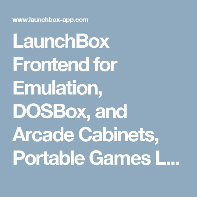 LaunchBox Frontend for Emulation, DOSBox, and Arcade