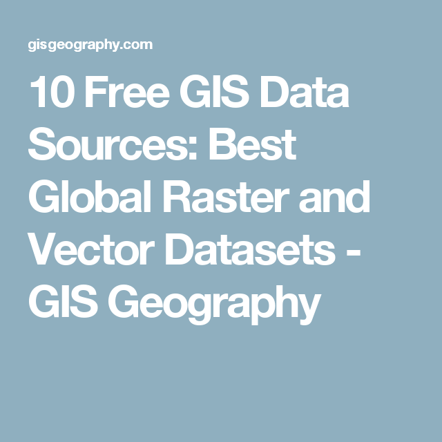 10 Free GIS Data Sources: Best Global Raster and Vector Datasets