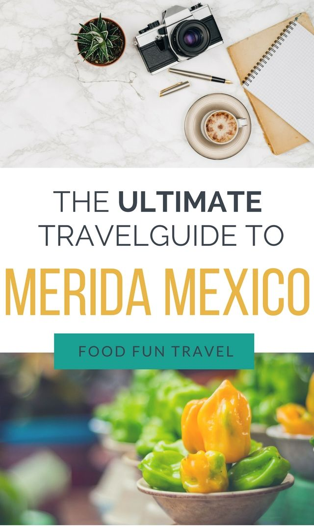 the ultimate travel guide to merida mexico the best mexican food mayan food what to do in merida what to see in merida day trips to cenotes