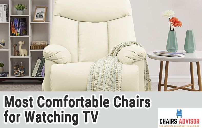 Want To Get The Most Comfortable Chairs For Watching Tv